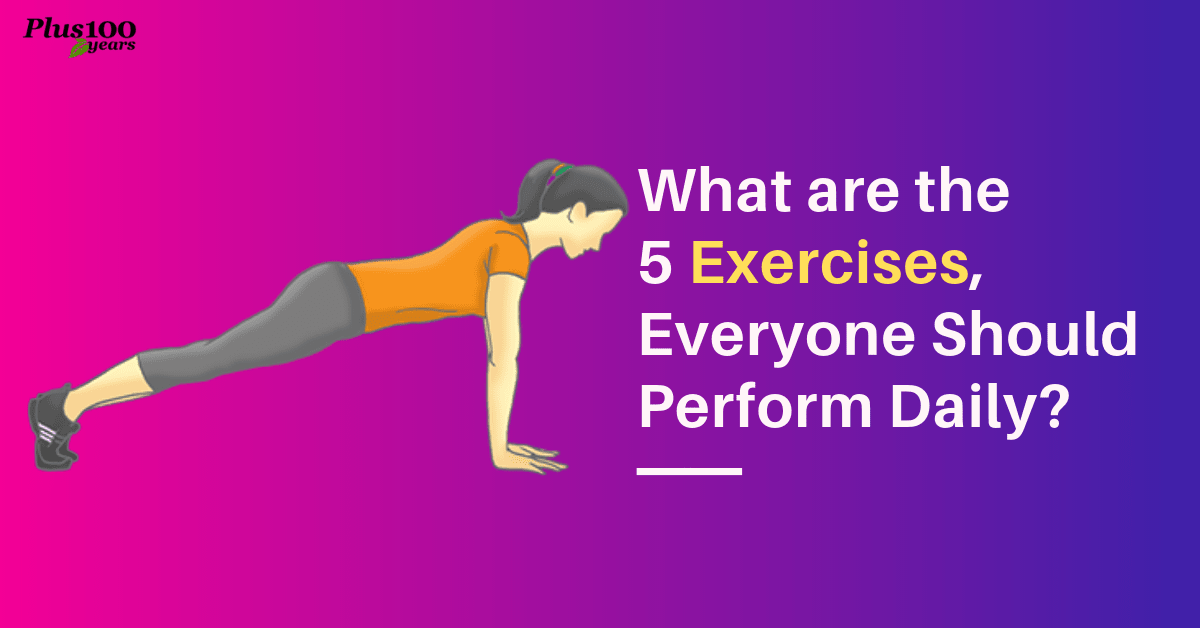 What are the 5 exercises, everyone should perform daily?