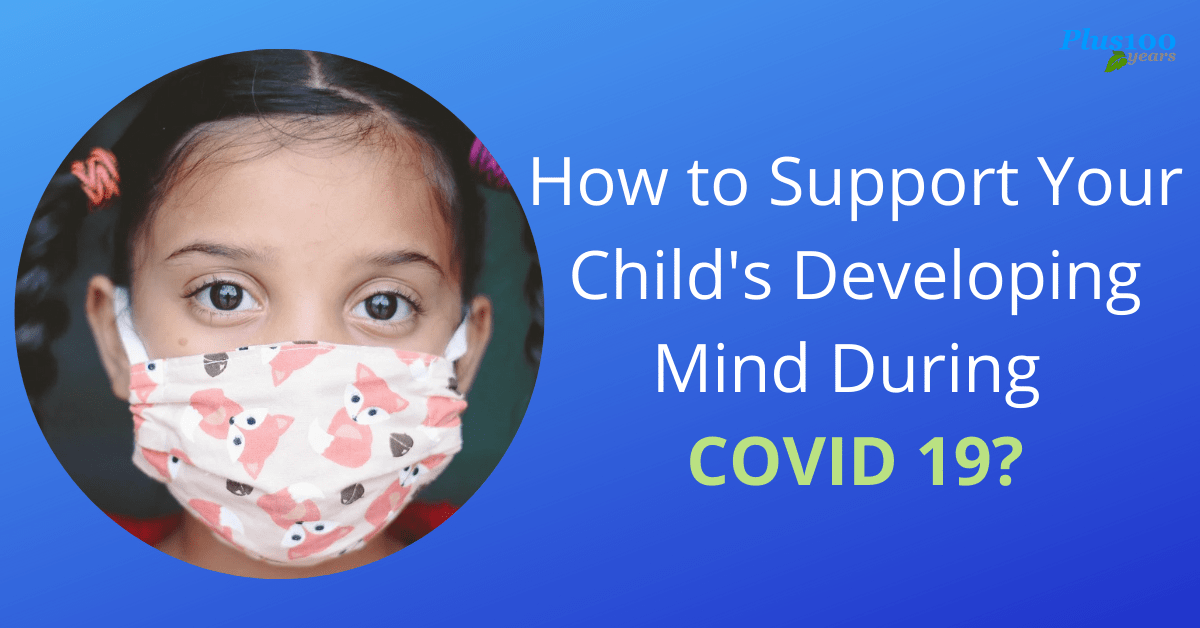 How to Support Your Child's Developing Mind During COVID 19?