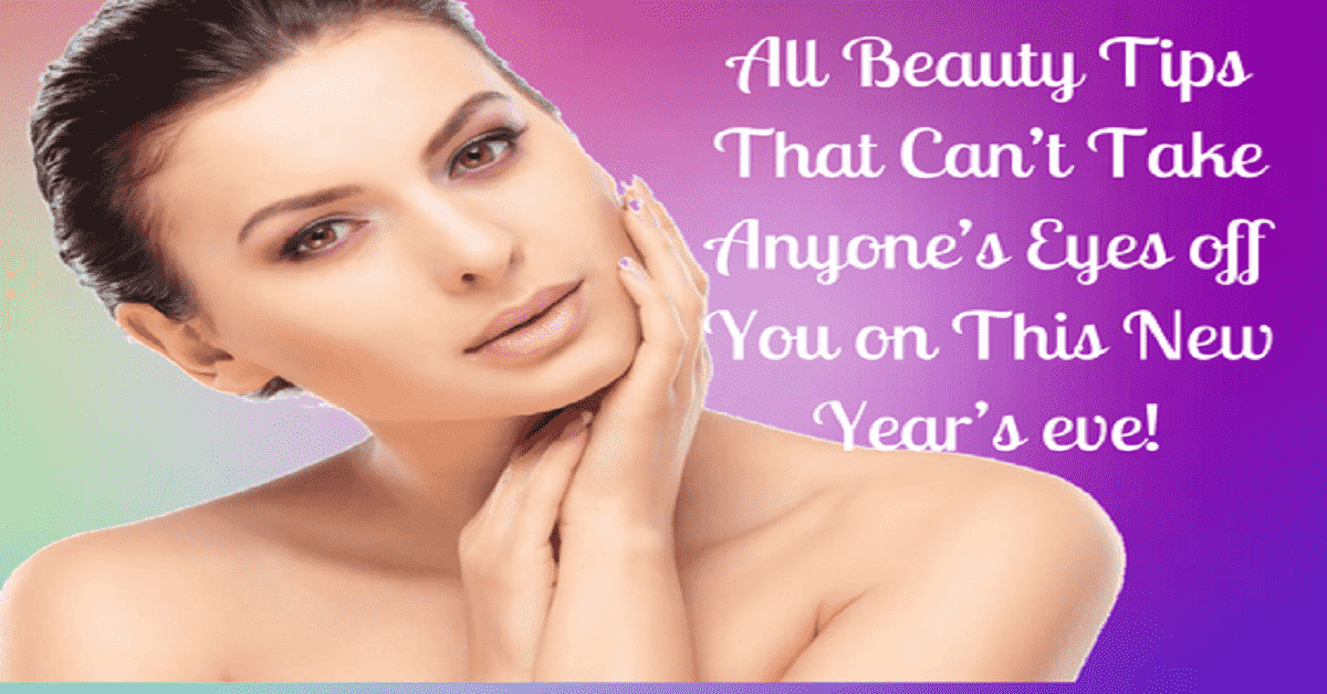 All Beauty Tips That Can't Take Anyone's Eyes off You on This New Year's eve!