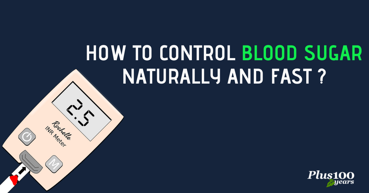 How To Control Blood Sugar Naturally and Fast ?