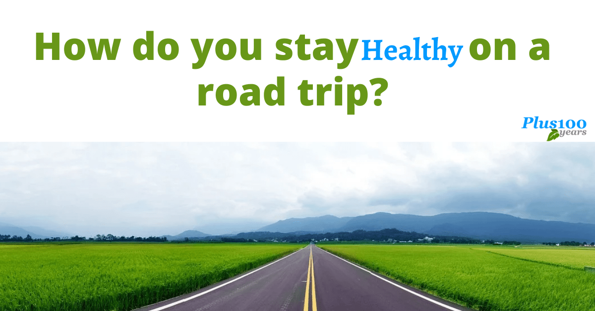 How do you stay healthy on a road trip?