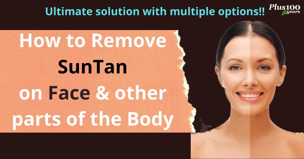 How to remove tan ? Find here for practically proven  solutions !!