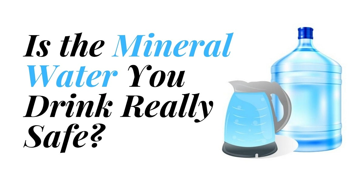 Is The Mineral Water You Drink Really Safe? Know The Facts