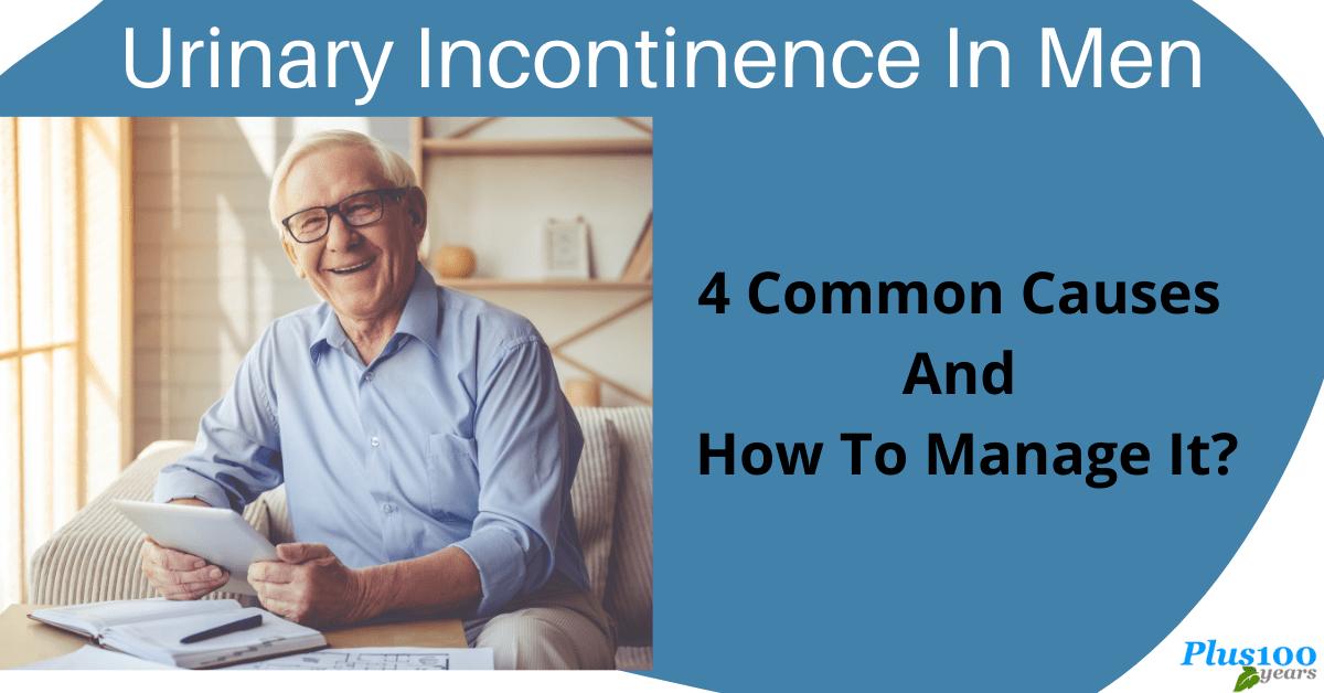 Urinary Incontinence In Men: 4 Common Causes And How To Manage It