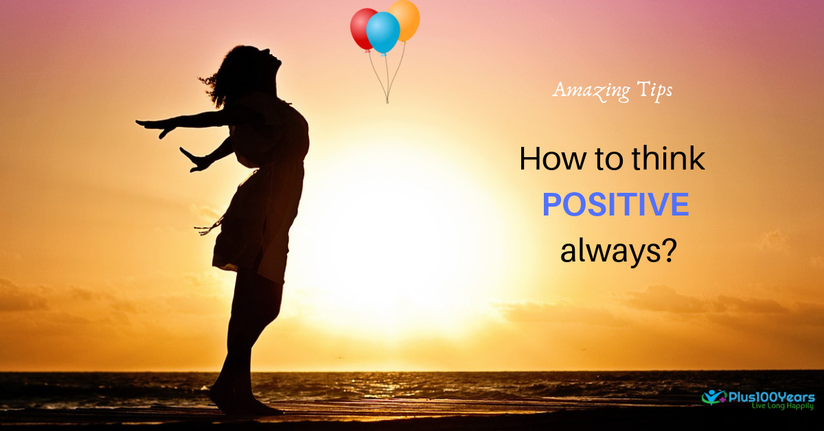 How To Think Positive Always ? 4 Amazing Tips are Here !