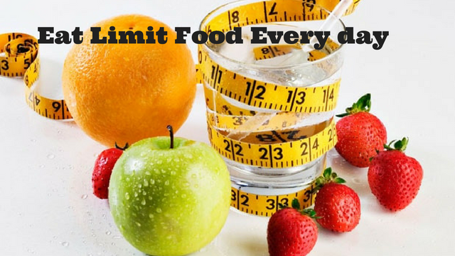 Eat limit food every day