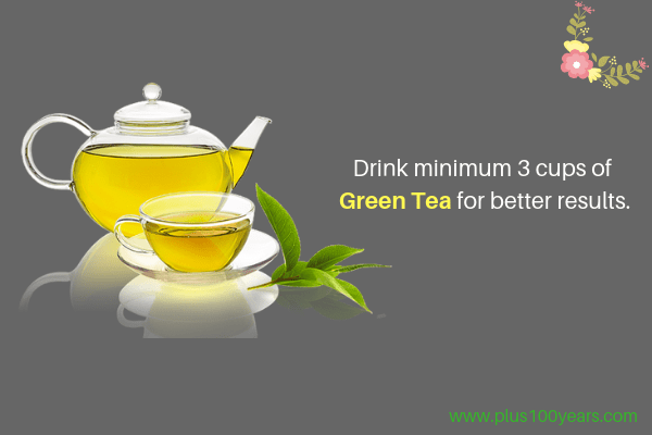 Drink minimum 3 cups of green tea for better results