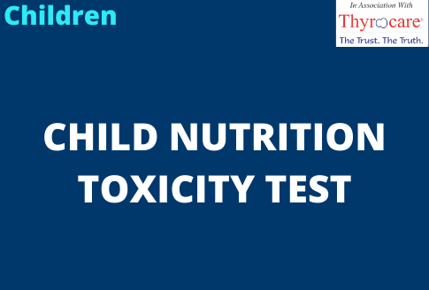 CHILD NUTRITION TOXICITY TEST