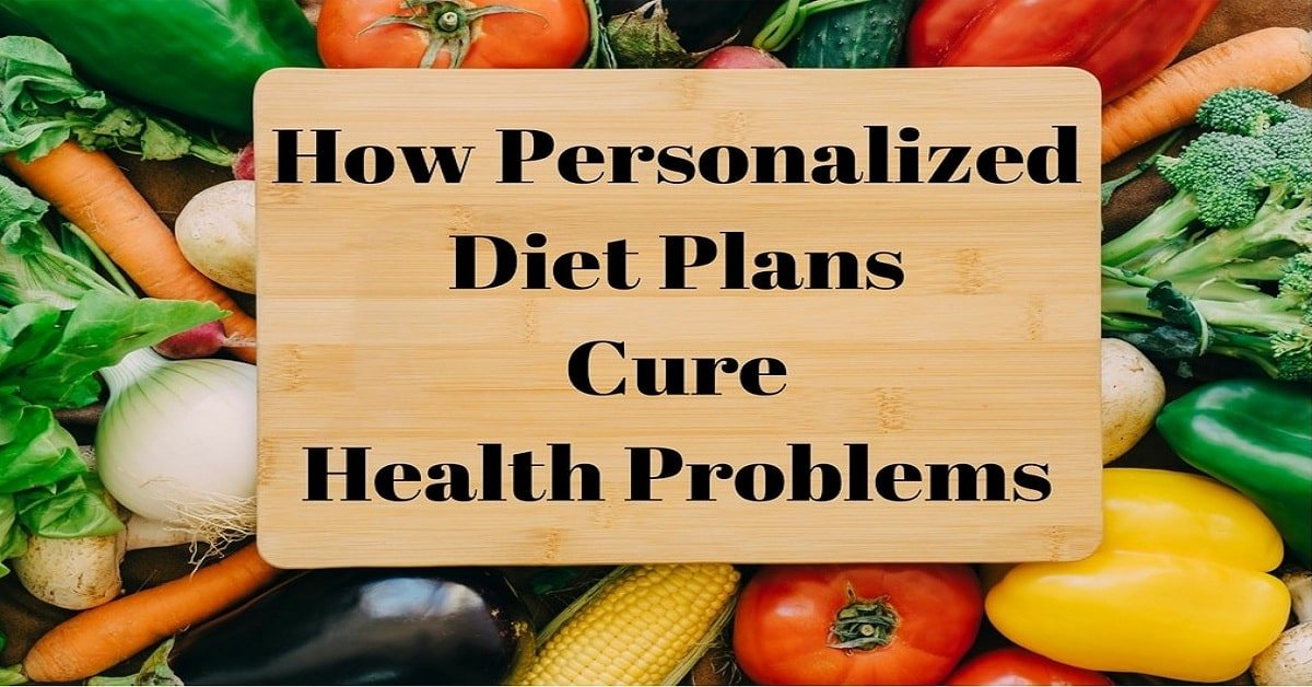 How Personalized Diet Plans Cure Health Problems
