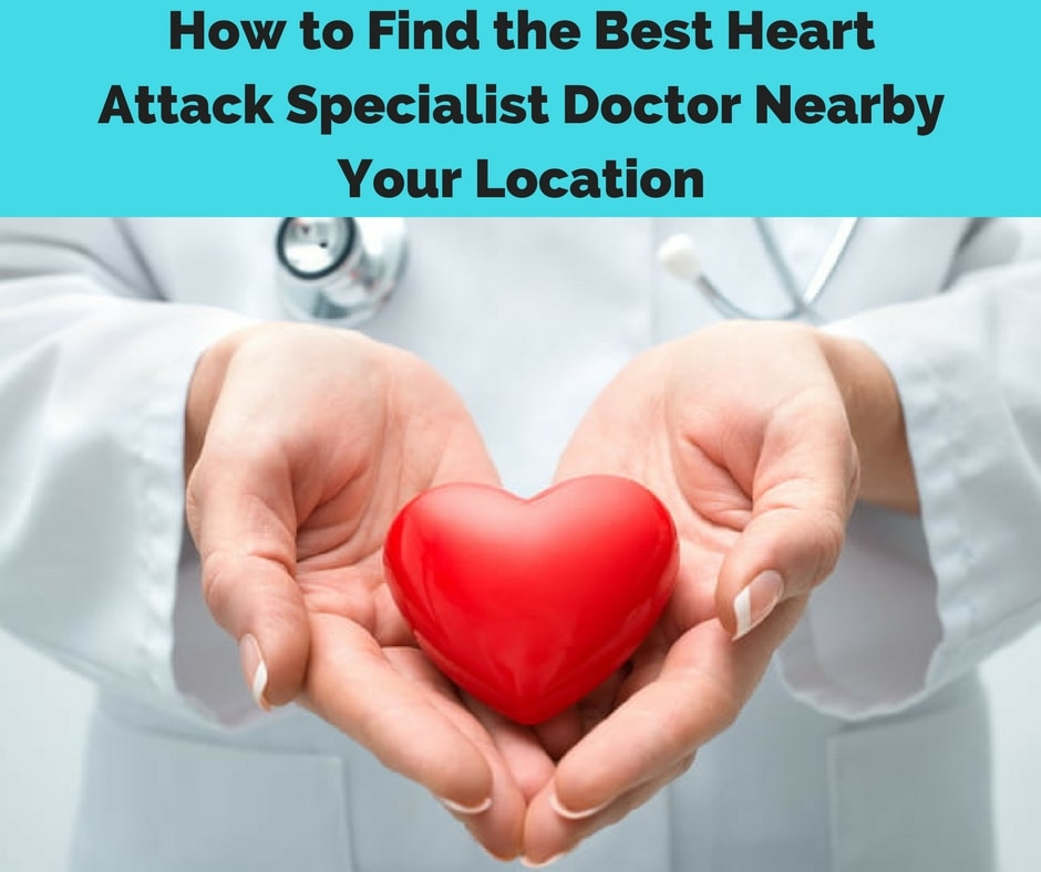 How to Find the Best Heart Attack Specialist Doctor Nearby Your Location