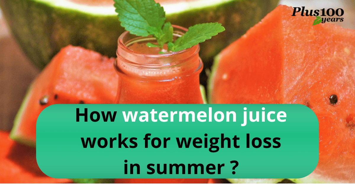 How Watermelon Juice for Weight Loss works in summer?