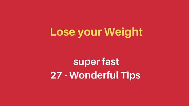 Lose your Weight 27 Wonderfull Tips