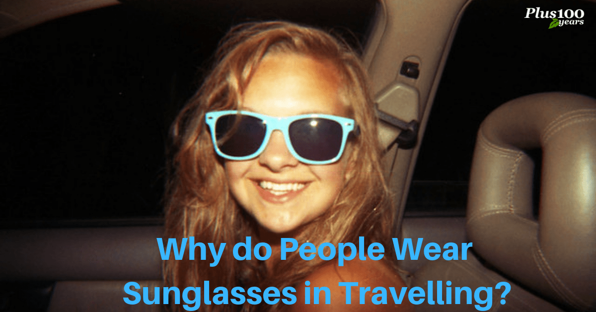 2 Reasons Why You Should Wear Sunglasses While Travelling?