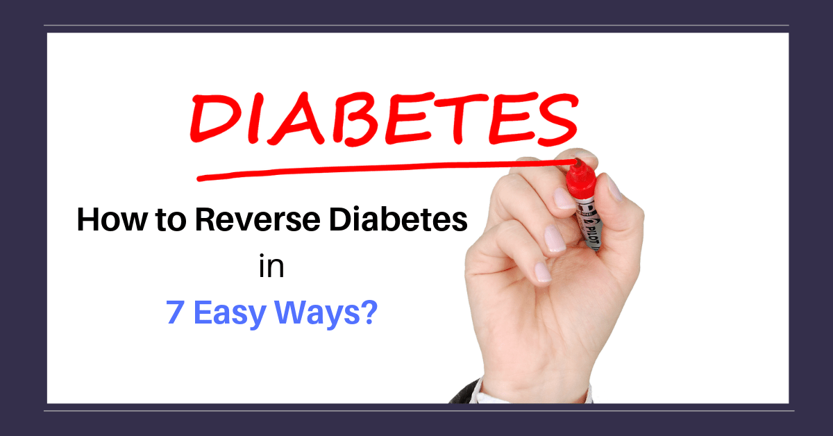 How to Reverse Diabetes in 7 Easy Ways?